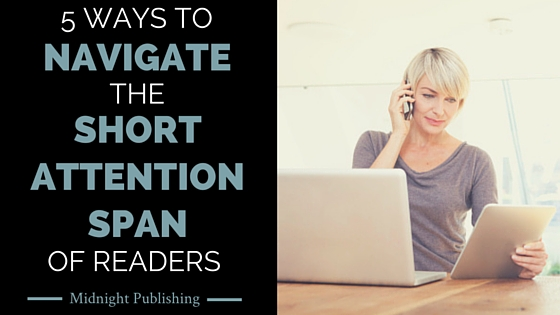 5 Ways to Navigate the Short Attention Spans in Readers