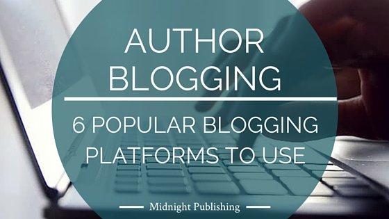 6 Popular Blogging Platforms Used for Author Blogging