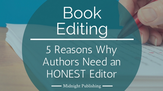 5 Reasons Why Authors Need an HONEST Editor