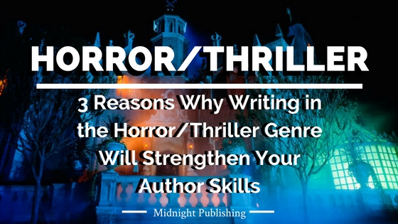 3 Reasons Why Writing in the Horror/Thriller Genre Will Strengthen Your Author Skills