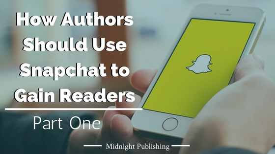 How Authors Should Use Snapchat to Gain Readers: Part One