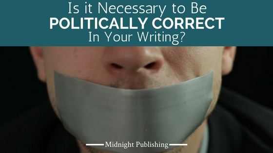 Is it Necessary to Be Politically Correct in Your Writing