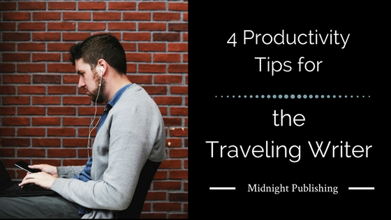 4 Productivity Tips for the Traveling Writer