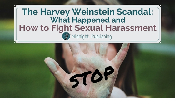 The Harvey Weinstein Scandal: What Happened and How to Fight Sexual Harassment