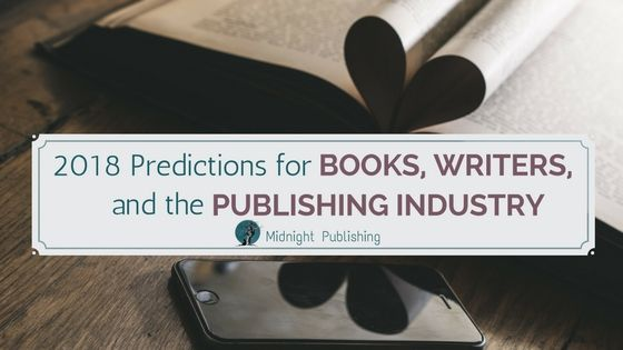2018 Predictions for Books, Writers, and the Publishing Industry