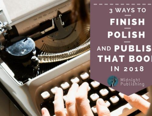 3 Ways to Finish, Polish, and Publish That Book in 2018