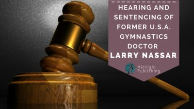 Hearing and Sentencing of Former U.S.A. Gymnastics Doctor Larry Nassar