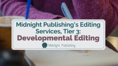 Midnight Publishing's Editing Services, Tier 3: Developmental editing