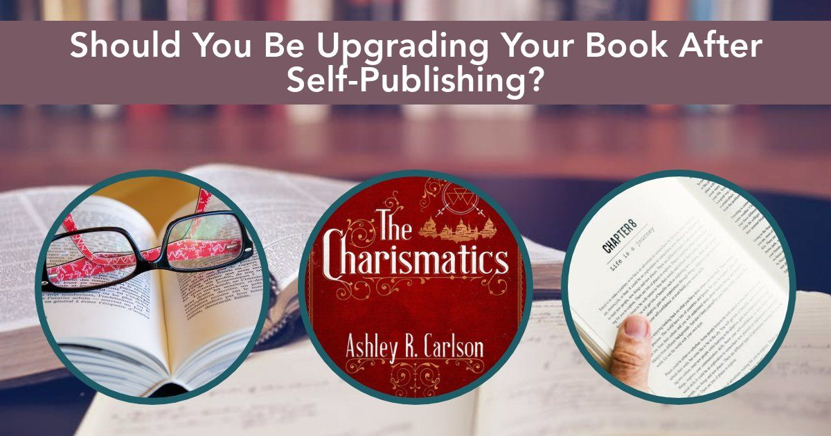 Should You Be Upgrading Your Book After Self-Publishing?