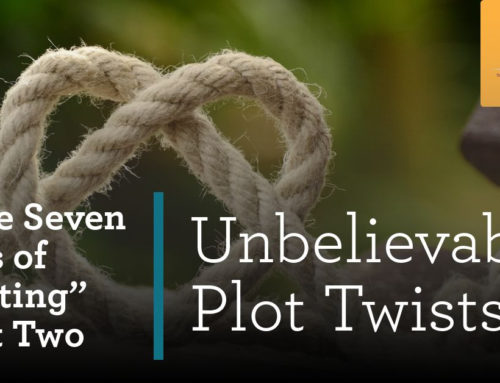 """The Seven Sins of Writing"" Part Two: Unbelievable Plot Twists"