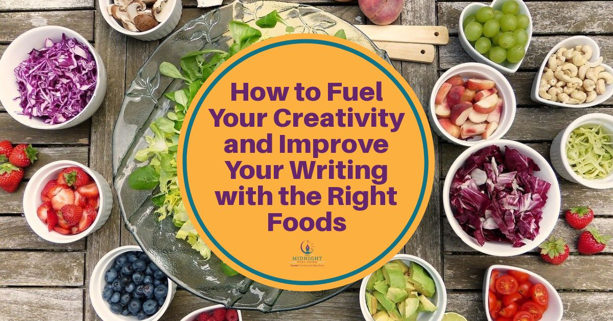 How to Fuel Your Creativity and Improve Your Writing with the Right Foods